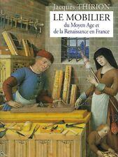 Le Mobilier Du Moyen Age A La Renaissance - Jacques Thirion