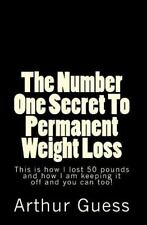 The Number One Secret to Permanent Weight Loss : The Last Book on Dieting and...