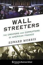 Wall Streeters: The Creators and Corruptors of American Finance (Columbia Busine