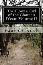 The Flower Girl of the Chateau d'eau: Volume II by Paul de Kock (2014,...
