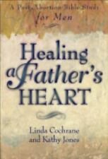 Healing a Father's Heart : A Post-Abortion Bible Study for Men by Linda...