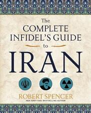The Complete Infidel's Guide to Iran by Robert Spencer