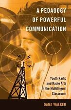 A Pedagogy of Powerful Communication: Youth Radio and Radio Arts in the Multilin