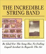 THE INCREDIBLE STRING BAND - BE GLAD FOR THE SONG HAS NO ENDING/LIQUID ACROBAT A
