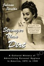 Stronger Than Dirt: A Cultural History of Advertising Personal Hygiene in Americ