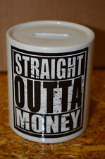 Staight Outta Money Ceramic Coin Bank Piggy Bank Funny