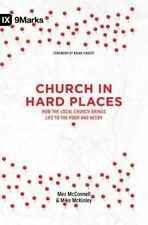 Church in Hard Places: How the Local Church Brings Life to the Poor and Needy...