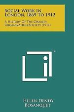 Social Work in London, 1869 to 1912: A History of the Charity Organization So...