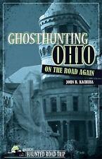 Ghosthunting Ohio On the Road Again: By Kachuba, John B.