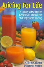 Juicing for Life: A Guide to the Benefits of Fresh Fruit and Vegetable Juicing b