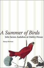 A Summer of Birds: John James Audubon at Oakley House (The Hill Collection: Hold