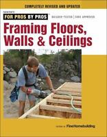 Framing Floors, Walls & Ceilings: For Pros By Pros: By Editors of Fine Homebu...