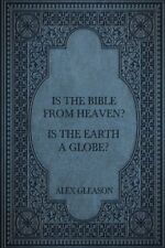 Is the Bible from Heaven Is the Earth a Globe