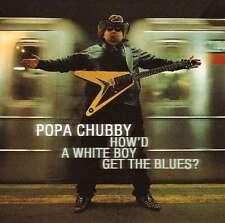 Popa Chubby - How'd A White Boy Get The Blues, CD  Neu