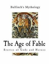 Bulfinch's Mythology: The Age of Fable : Stories of Gods and Heroes by Thomas.