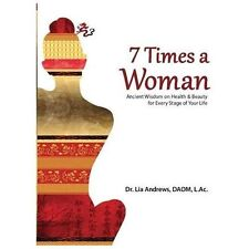 7 Times a Woman: Ancient Wisdom on Health and Beauty for Every Stage of Your Lif