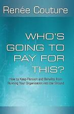 Who's Going to Pay for This?: How to Keep Pension and Benefits from Running Your