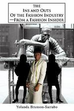 The Ins and Outs of the Fashion Industry : From a Fashion Insider by Yolanda...