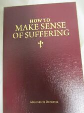 How to Make Sense of Suffering Marguerite Duportal Sophia Institute Press PB