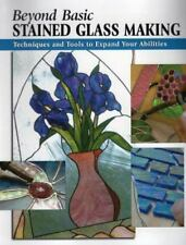 Beyond Basic Stained Glass Making: Techniques and Tools to Expand Your-ExLibrary