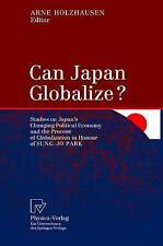 Can Japan Globalize?: Studies on Japan's Changing Political Economy and the Proc