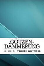 Götzen-Dämmerung by Friedrich Wilhelm Nietzsche (2016, Paperback)