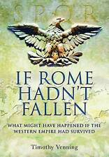 If Rome Hadn't Fallen: What Might Have Happened