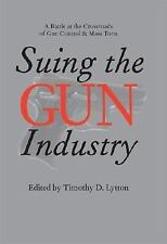 Suing the Gun Industry: A Battle at the Crossroads of Gun Control and -ExLibrary