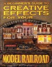 Beginner's Guide to CREATIVE EFFECTS for YOUR MODEL RAILROAD: amazing 200pp, NEW