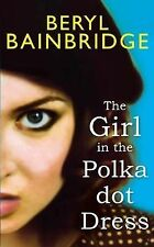 The Girl in the Polka Dot Dress by Beryl Bainbridge (Hardback, 2011)