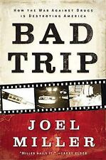 Bad Trip: How the War Against Drugs is Destroying America, Miller, Joel J., Good