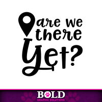 Are We There Yet Decal Window Bumper Sticker Car Travel Road Trip Kids Family
