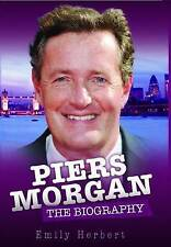 Piers Morgan - The Biography, Emily Herbert, Excellent Book