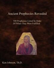 Ancient Prophecies Revealed : 500 Prophecies Listed in Order of When They...