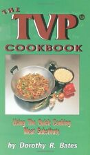 The TVP Cookbook: Using the Quick-Cooking Meat Substitute by Dorothy R. Bates