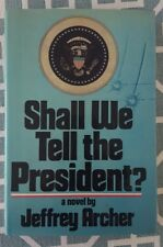 Jeffrey Archer SHALL WE TELL THE PRESIDENT 1st Edition 1st Printing