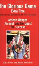 The Glorious Game: Extra Time: A*sene Wenger, A*senal and the Quest for Succe.
