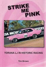 STRIKE ME PINK - TORANA LJ IN HISTORIC RACING  Tim Brown  9780646478562
