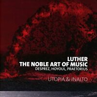 LUTHER  THE NOBLE ART OF MUSIC - UTOPIA and INALTO [CD]