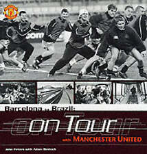 Barcelona to Brazil: Manchester United on Tour - New Book Bostock, Adam, Peters,