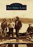 Old Sebec Lake [Images of America] [ME] [Arcadia Publishing]