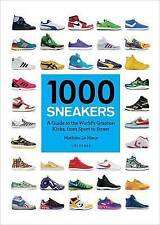 1000 Sneakers: A Guide to the World's Greatest Kicks, from Sport to Street by...