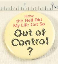 "Vintage Pinback Button ""How The Hell Did My Life Get So Out Of Control?"""