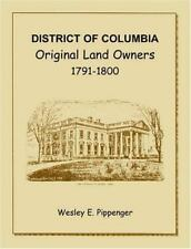 District of Columbia : Original Land Owners, 1791-1800 by Wesley E. Pippenger...