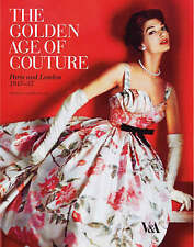 The Golden Age of Couture: Paris and London 1947-1957 by V & A Publishing...