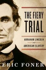 The Fiery Trial Abraham Lincoln and American Slavery Eric Foner 2010 hardcover