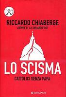 Lo scisma. Cattolici senza papa - Riccardo Chiaberge - Libro nuovo in Offerta!