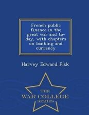 French public finance in the great war and to-day, with chapters on banking and