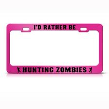 RATHER BE HUNTING ZOMBIES Metal License Plate Frame Tag Holder Two Holes