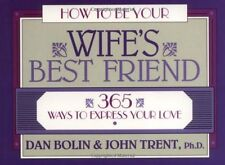 How to Be Your Wifes Best Friend: 365 Ways to Exp